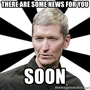 Tim Cook Time - THERE ARE SOME NEWS FOR YOU SOON