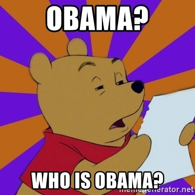 Skeptical Pooh - Obama? Who is Obama?