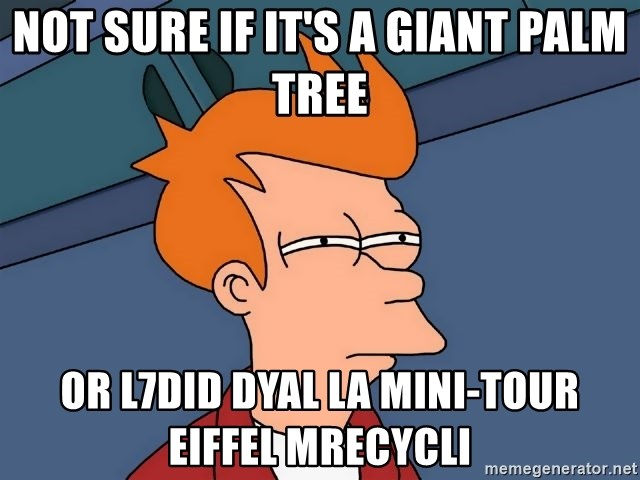 Futurama Fry - not sure if it's a giant palm tree or l7did dyal la mini-tour eiffel mrecycli