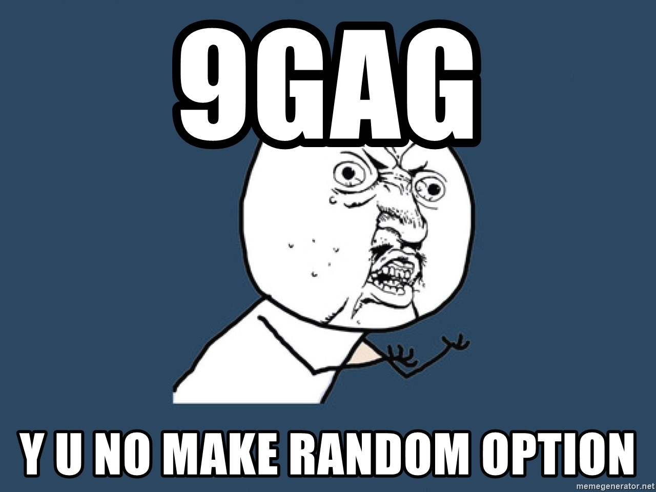 9gag y u no make random option - Y U No | Meme Generator