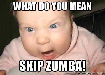 Angry baby - what do you mean skip zumba!