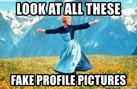 Look at all these - look At all these fake profile pictures