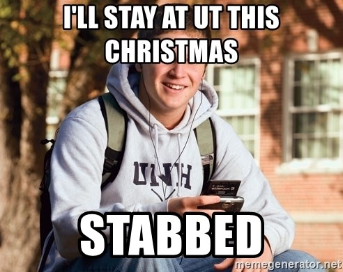 College Freshman - I'll stay at UT this christmas stabbed