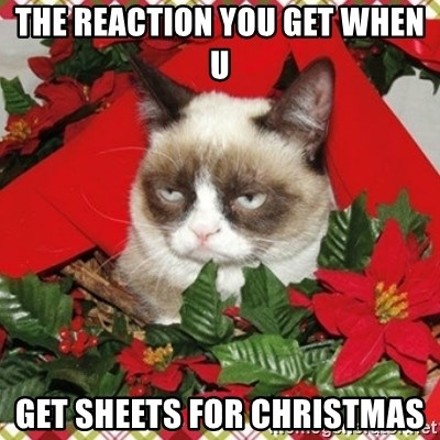 Grumpy Christmas Cat - THE REACTION YOU GET WHEN U GET SHEETS FOR CHRISTMAS