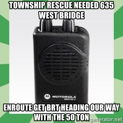 Fire Pager  - township rescue needed 635 west bridge enroute get BRT heading our way with the 50 ton