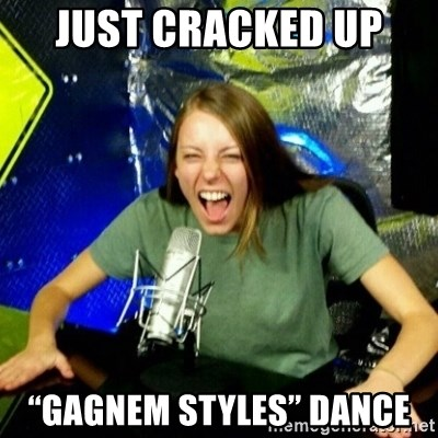 "Unfunny/Uninformed Podcast Girl - Just cracked up  ""Gagnem Styles"" dance"