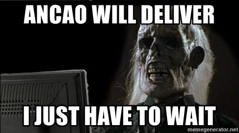 OP will surely deliver skeleton - ANcao will deliver I just have to wait