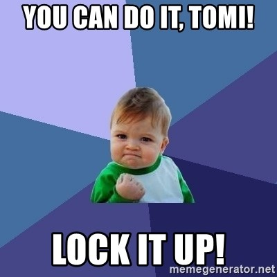 Success Kid - You Can do it, Tomi! Lock it up!