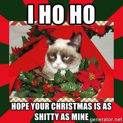 GRUMPY CAT ON CHRISTMAS - I ho ho  hope your christmas is as shitty as mine