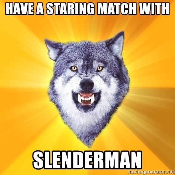 Courage Wolf - HAVE A STARING MATCH WITH sLENDERMAN