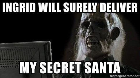 OP will surely deliver skeleton - INGRID WILL SURELY DELIVER MY SECRET SANTA
