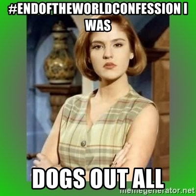 Donya Angelica - #EndOfTheWorldConfession i was  dogs out all