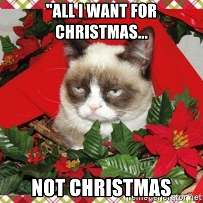"Grumpy Christmas Cat - ""All I want for christmas... not christmas"