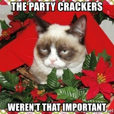 Grumpy Christmas Cat - THE PARTY CRACKERS WEREN'T THAT IMPORTANT