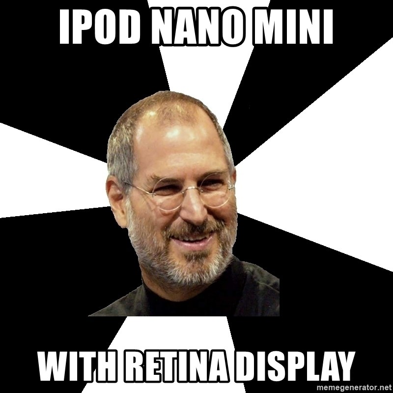 Steve Jobs Says - IPOD NANO MINI WITH RETINA DISPLAY