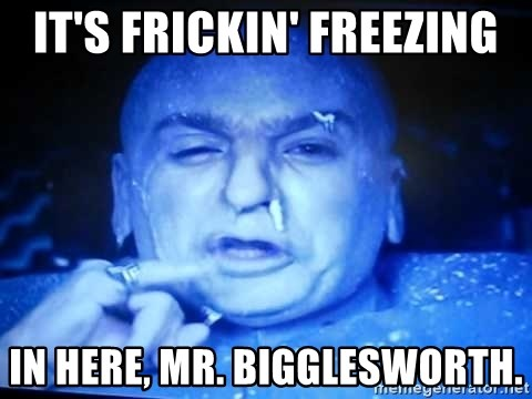 Dr Evil Freezing - It's frickin' freezing in here, Mr. Bigglesworth.
