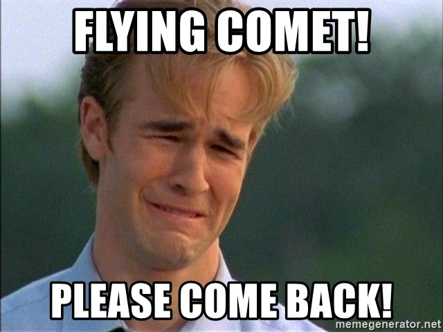Dawson Crying - FLYING COMET! PLEASE COME BACK!