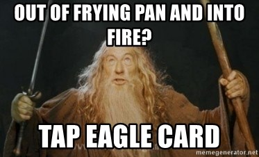 Gandalf - out of frying pan and into fire? tap eagle card