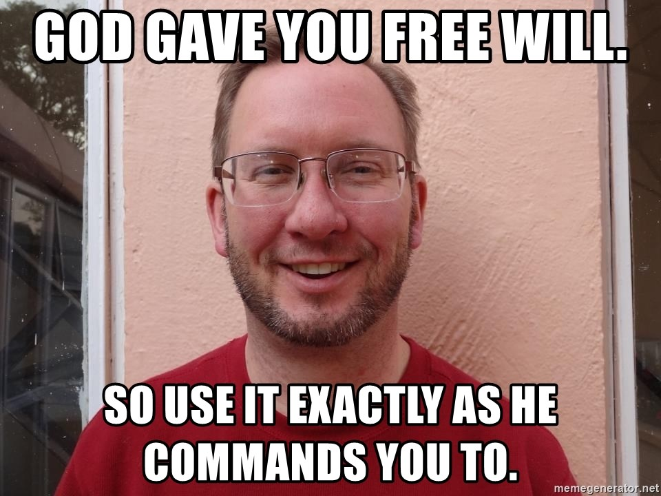 Asshole Christian missionary - god gave you free will. so use it exactly as he commands you to.