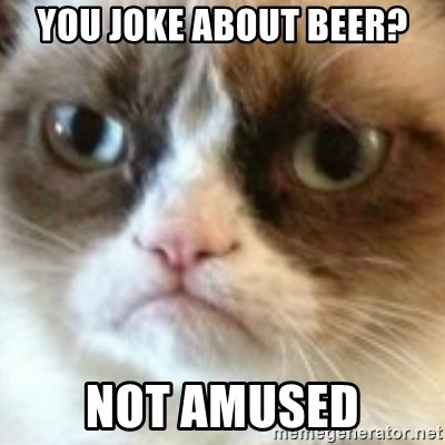 angry cat asshole - You joke about Beer? Not amUsed