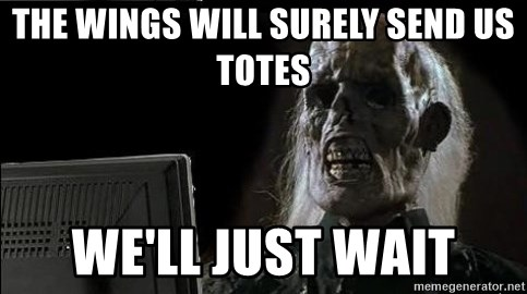 OP will surely deliver skeleton - The wings will surely send us totes we'll just wait