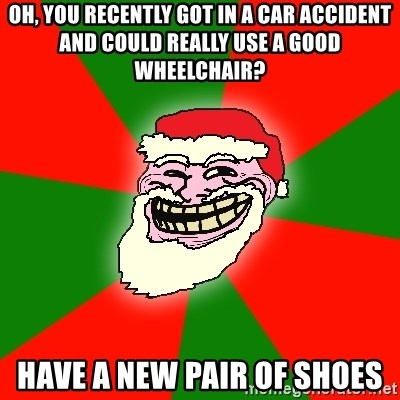 Santa Claus Troll Face - oh, you recently got in a car accident and could really use a good wheelchair? have a new pair of shoes