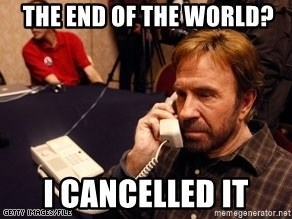 Chuck Norris on Phone -  The End of the world? I cancelled it
