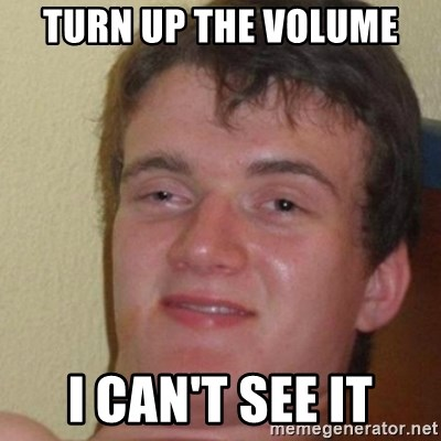 really high guy - TURN UP THE VOLUME  I CAN'T SEE IT