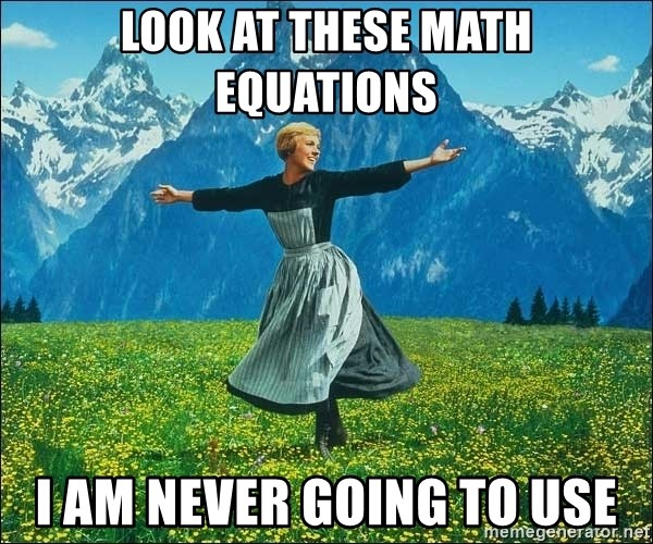 LOOK AT THESE MATH EQUATIONS I AM NEVER GOING TO USE - Look at all ...