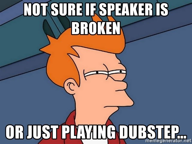 Futurama Fry - not sure if speaker is broken or just playing dubstep...