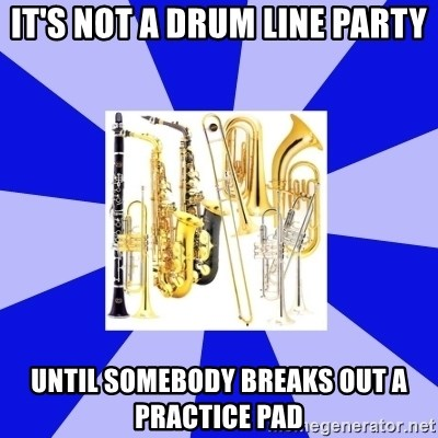 Things Never Heard In Band - It's not a drum line party until somebody breaks out a practice pad