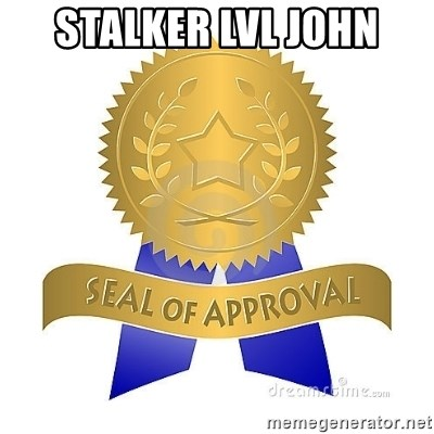 official seal of approval - STALKER LVL JOHN