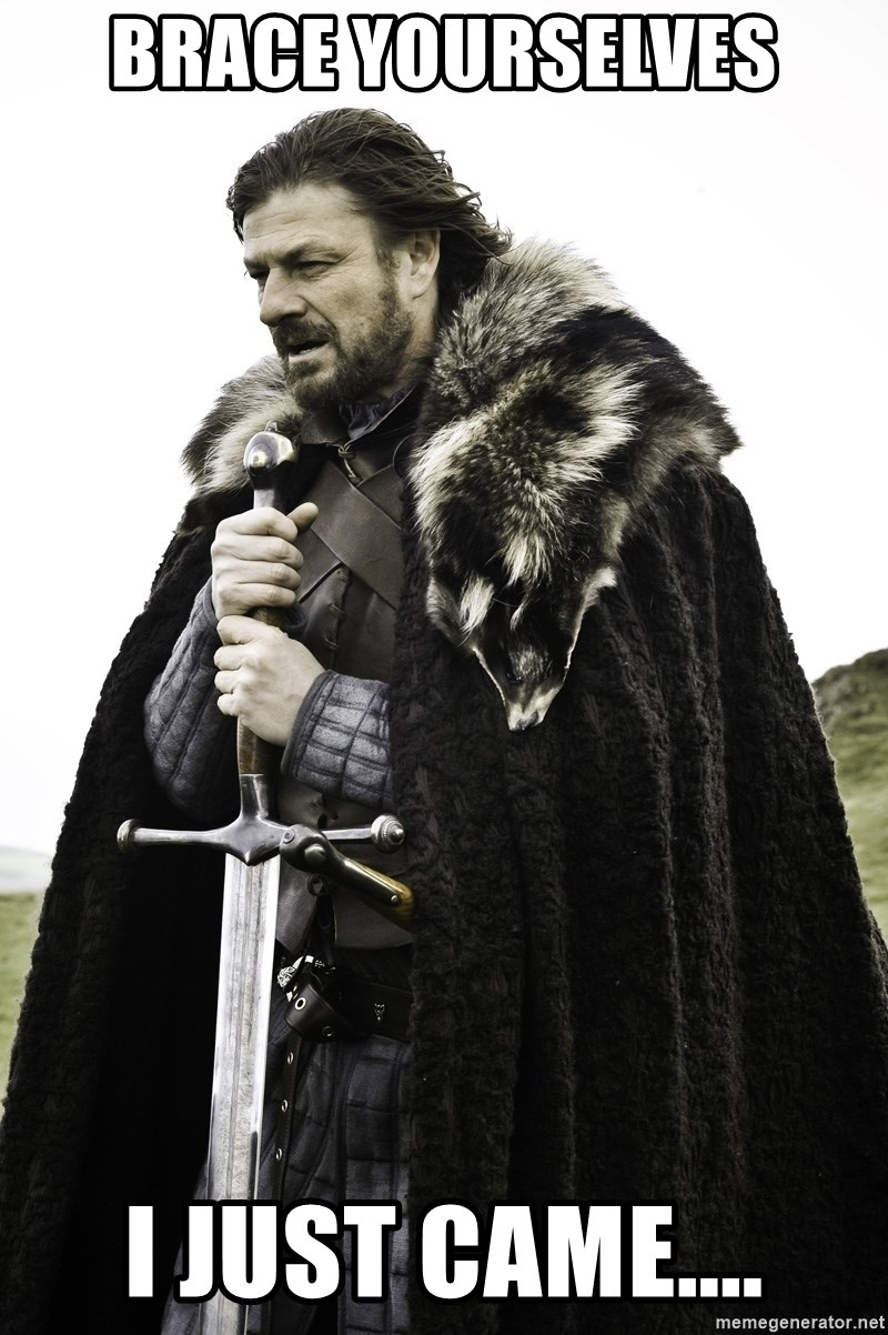Sean Bean Game Of Thrones - BRACE YOURSELVES I JUST CAME....