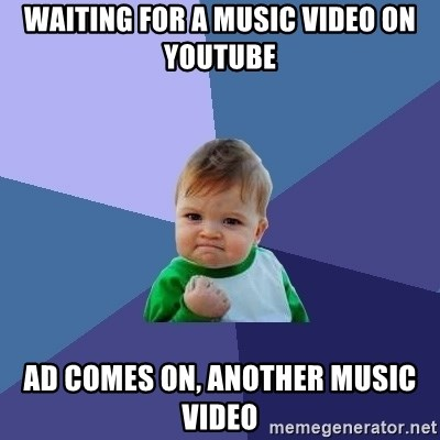 Success Kid - waiting for a music video on youtube ad comes on, another music video