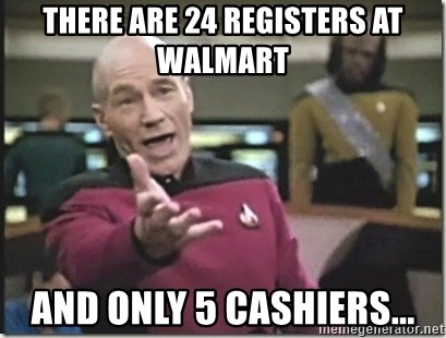 star trek wtf - there are 24 registers at walmart and only 5 cashiers...