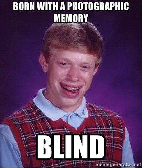 Bad Luck Brian - born with a photographic memory Blind