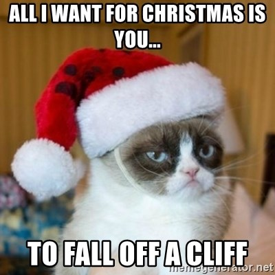 Grumpy Cat Santa Hat - All I want for Christmas is you... To fall off a cliff