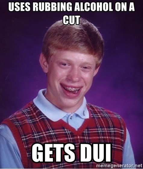 Bad Luck Brian - uses rubbing alcohol on a cut gets dui