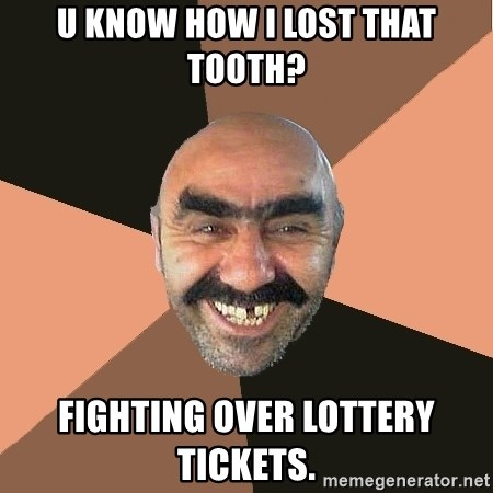 Provincial Man - U KNOW HOW I LOST THAT TOOTH? FIGHTING OVER LOTTERY TICKETS.