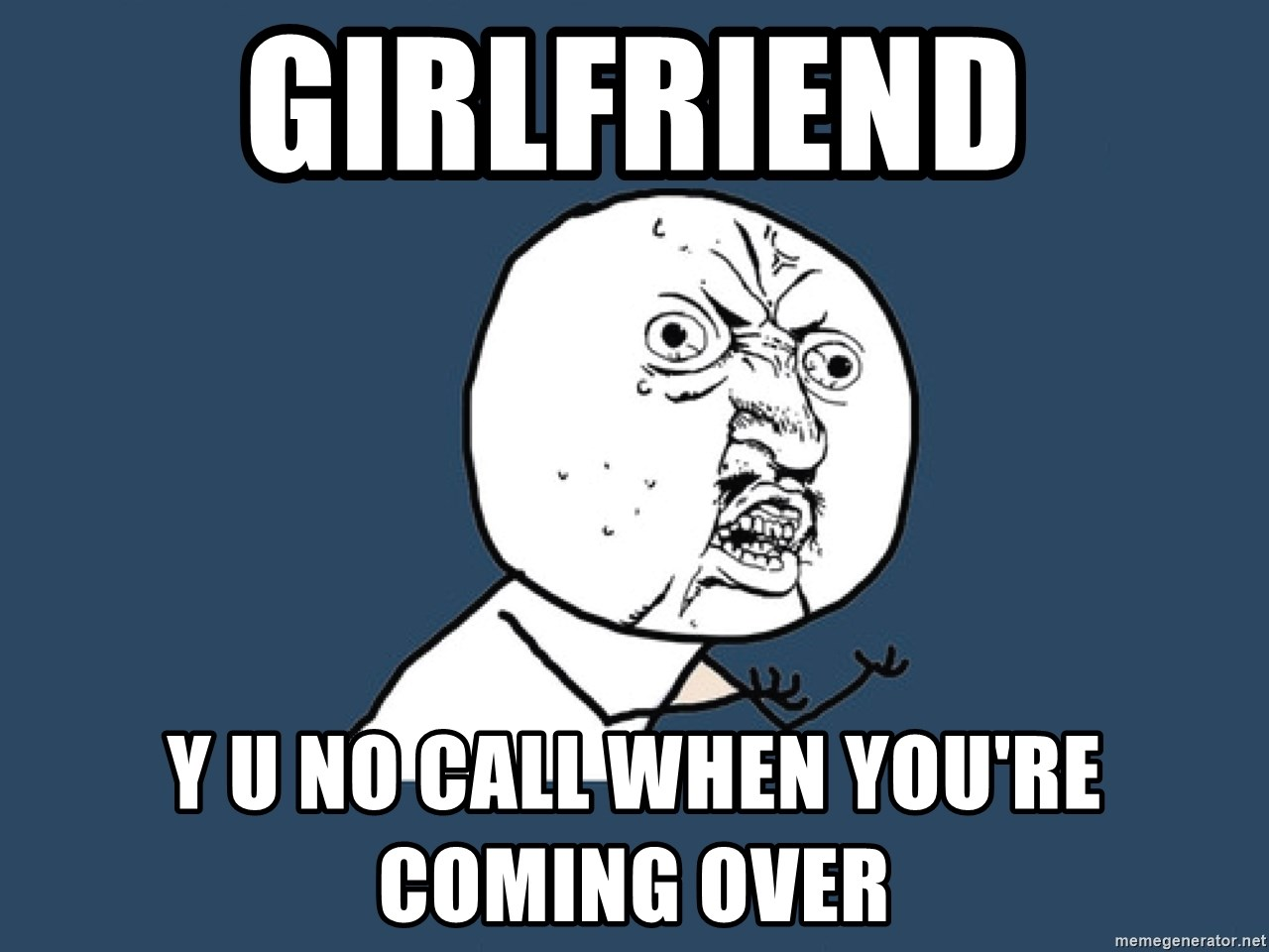 Y U No - Girlfriend Y U NO call when you're coming over