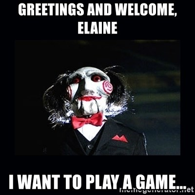 Greetings and welcome elaine i want to play a game saw jigsaw greetings and welcome elaine i want to play a game saw jigsaw meme m4hsunfo