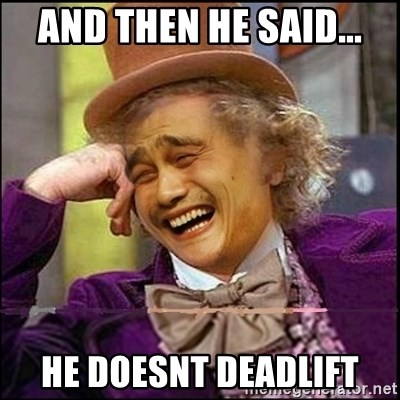 yaowonkaxd - And then he said... He doesnt Deadlift