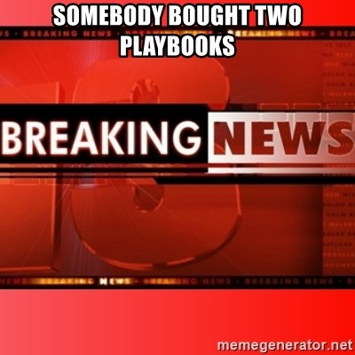 This breaking news meme - Somebody bought two playbooks