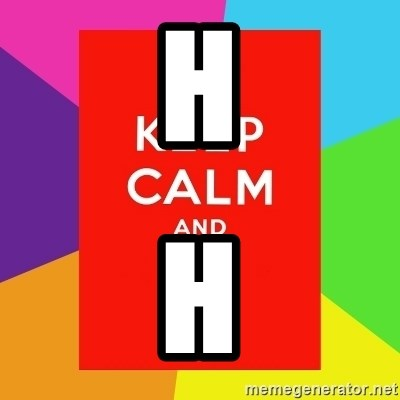 Keep calm and - h h