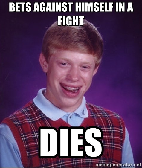 Bad Luck Brian - bets against himself in a fight dies