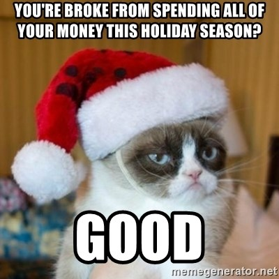 Grumpy Cat Santa Hat - You're broke from spending all of your money this holiday season? GOOD
