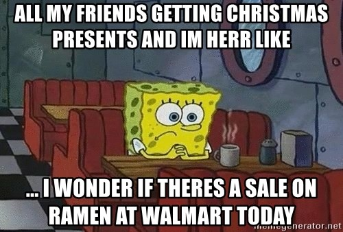 Coffee shop spongebob - all my friends getting christmas presents and im herr like ... I wonder if theres a sale on ramen at walmart today