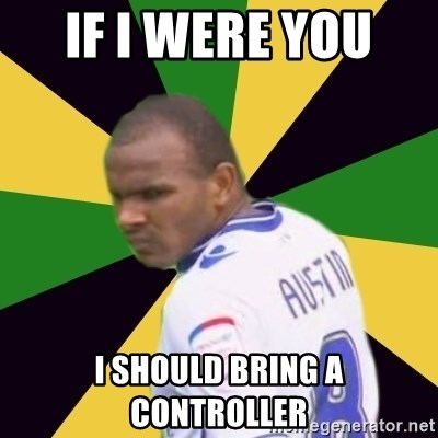 Rodolph Austin - IF I WERE YOU  I SHOULD BRING A CONTROLLER