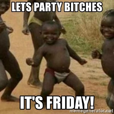 Black Kid - LETS PARTY BITCHES IT'S FRIDAY!