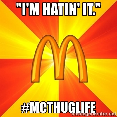 "Maccas Meme - ""I'm hatin' it."" #mcthuglife"